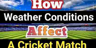 How Weather Conditions Affect a Cricket Match