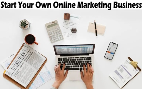 Start Your Own Online Marketing Business – How to Start Your Own Online Marketing Business
