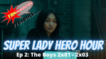 FANVERSATION Presents: Super Lady Hero Hour - Ep 2 - The Boys Review - Season 2 Episodes 1-3
