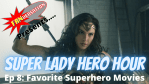 FANVERSATION Presents: Super Lady Hero Hour - Episode 8 - Top 3 Favorite Superhero Movies