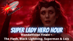 REVIEW: WandaVision Finale + The Flash, Superman & Lois, and Black Lightning on Super Lady Hero Hour