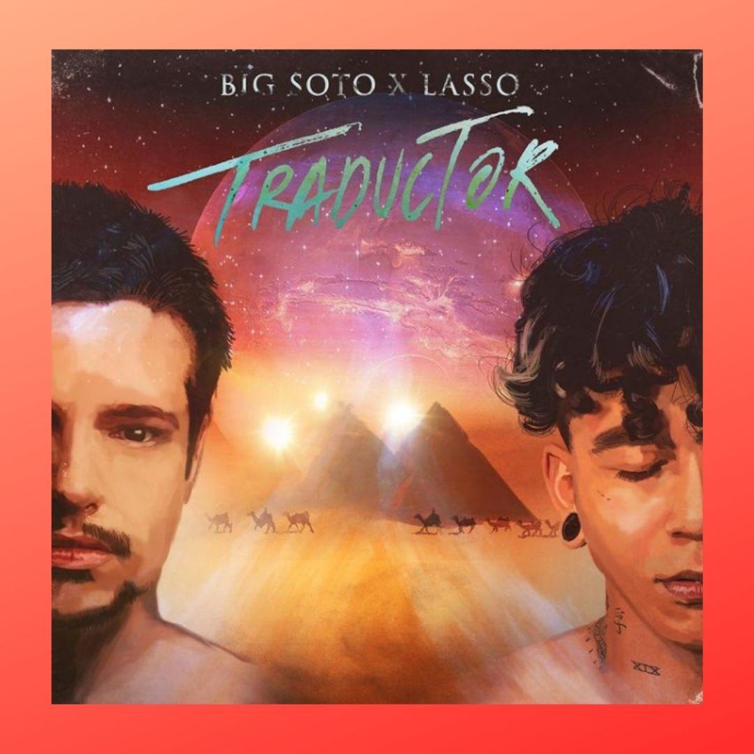 -Big Soto y Lasso sacan «Traductor» en solo 1 día-