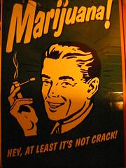 Marijuana!  Hey, at least it's not crack!