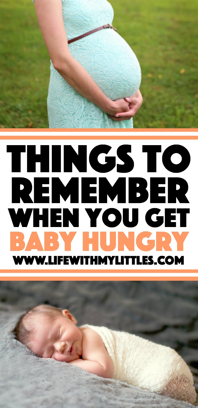 Sure babies are cute and cuddly, but they are a lot of work! Here are some things to remember when you get baby hungry.