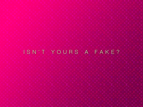 Isn't yours a Fake?