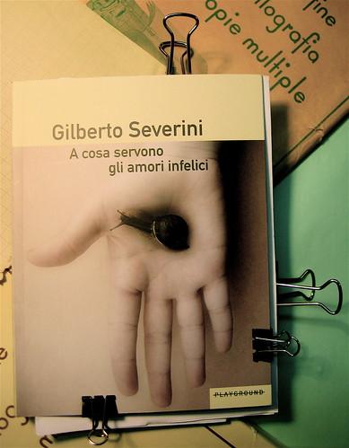 Gilberto Severini, A cosa servono gli amori infelici, Playground 2010, graphic designer Federico Borghi , foto di copertina di Stefania Notizia; cop. (part.), 1