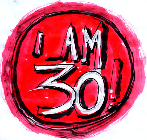 Now I am 30!