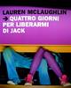 Lauren McLaughlin, Quattro giorni per liberarmi di Jack, Einaudi Stile Libero 2010; progetto grafico di Riccardo Falcinelli; alla cop.: ©Frank Heroldt/Taxi/GettyImages; cop. (part.), 2