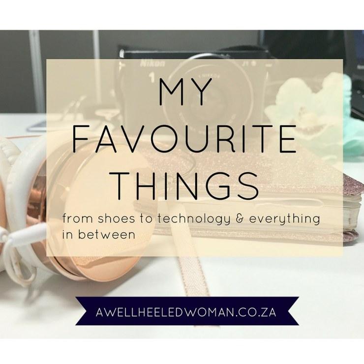 Week 14 - My favourite things - 52 week Blogger Challenge #awellheeledwomanblog