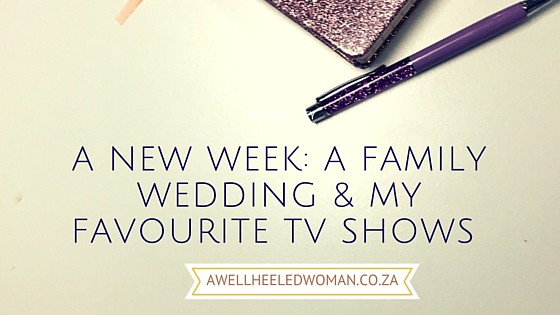 A Blog Update: about the new week - we have a family wedding and my latest update for week 11 of the blogger challenge - My favorite tv shows