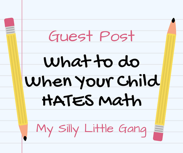 What To Do When Your Child HATES Math - Guest Post