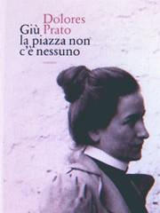 Dolores Prato, Giù la piazza non c'è nessuno, Quodlibet 2009: via web (part.)