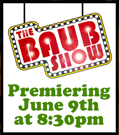 Click Here to find out about The Baub Show