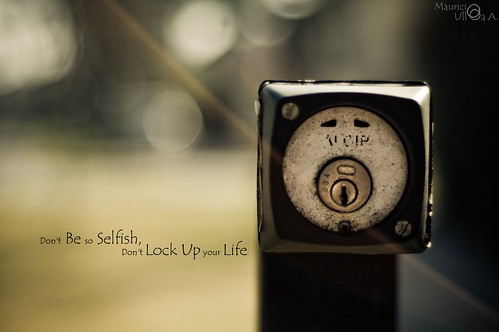 Dont' Be so Selfish, don't Lock Up Your Life.