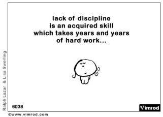 Lack of discipline...
