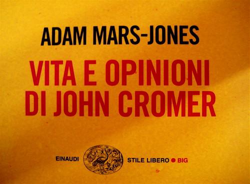 Adam Mars-Jones, Vita e opinioni di John Cromer; Einaudi-Stile libero, 2009; alla copertina: Senza titolo, © Riccardo Falcinelli (part.), 2