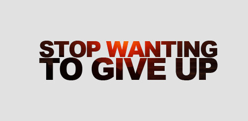 stop wanting to give up