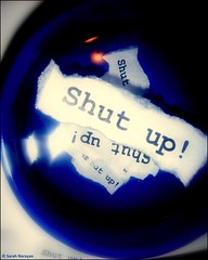 """"""" ...get yourself a big bowl of shut up?"""""""