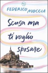 Scusa ma ti voglio sposare di Federico Moccia - Rizzoli