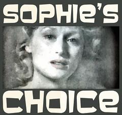SOPHIE'S CHOICE ...