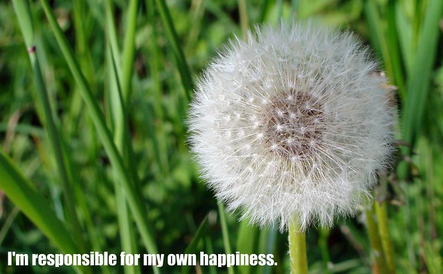 I'm responsible for my own happiness.