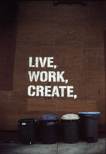 live, work, create, garbage.