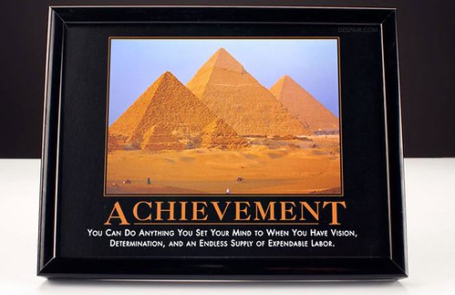 """""""Achievement: You Can Do Anything You Set Your Mind To When You Have Vision, Determination and An Endless Supply of Expendable Labour"""" via despair.com"""