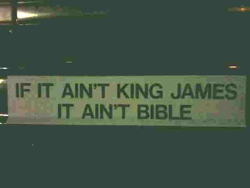 """If It Ain't King James It Ain't Bible"""