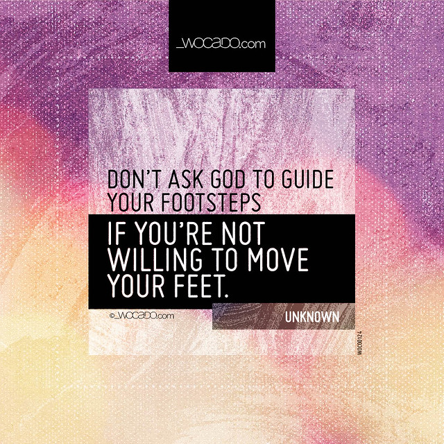 Dont ask God to guide your footsteps by WOCADO.com