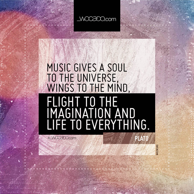 Music gives a soul to the universe by WOCADO.com