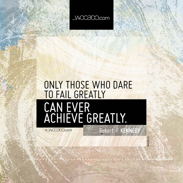 Only those who dare to fail greatly by WOCADO.com