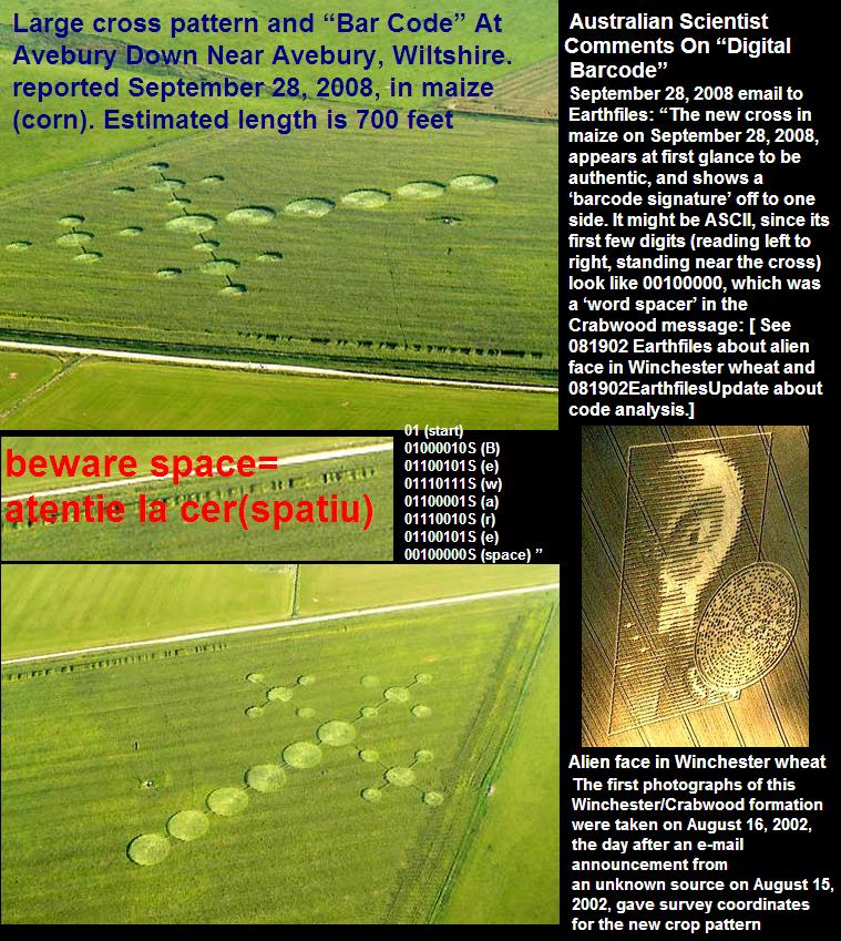 "Large Cross Pattern and ""Bar Code"" September 28, 2008,Australian Scientist Comments On ""Digital Barcode"" September 28, 2008 email to Earthfiles: ""The new cross in maize on September 28, 2008, appears at first glance to be authentic, and shows a 'barcode signature' off to one side. It might be ASCII, since its first few digits (reading left to right, standing near the cross) look like 00100000, which was a 'word spacer' in the Crabwood message:01 (start);01000010S (B);01100101S (e) ;01110111S (w) ;01100001S (a)"
