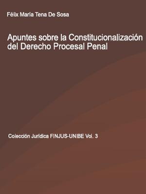 Constitucionalizacion del Derecho Procesal Penal