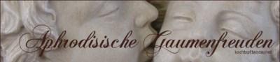 Blog-Event XXXII - Aphrodisische Gaumenfreuden