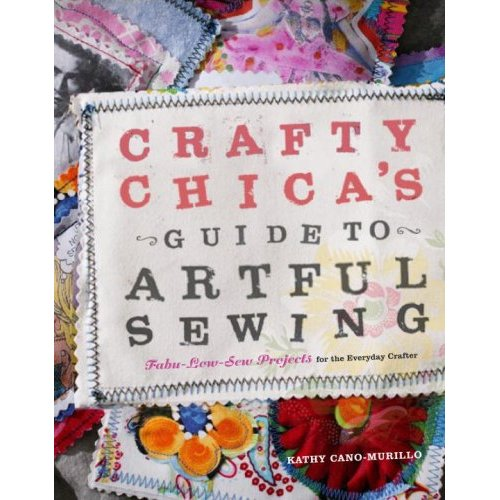 Kathy Cano-Murillo's Crafty Chica's Guide to Artful Sewing!
