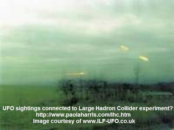 UFO sightings connected to Large Hadron Collider experiment? from: http://www.paolaharris.com/