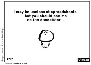 I may be useless at spreadsheets but you should see me on the dancefloor...