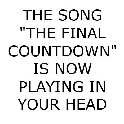 The Final Countdown.  Wedden dat je er niet NIET kunt aan denken?