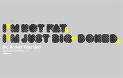 Big Boned™ Rounded Typeface