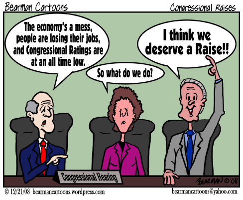 12 22 08 Bearman Cartoon Congressional Raise copy