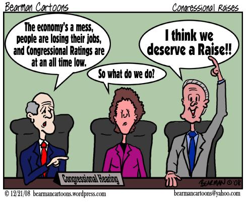 12 22 08 Bearman Cartoon Congressional Raise copy