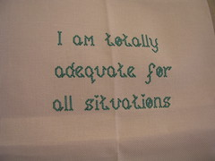 I am totally adequate for all situations, cross stitch, 2009