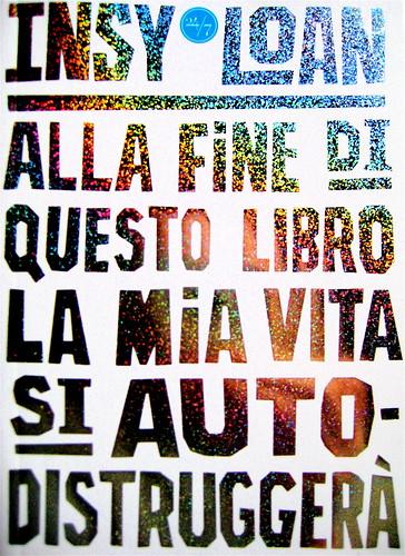 Insy Loan (alessandro michetti), Alla fine di questo libro la mia vita si autodistruggerà, Rizzoli 24/7 2009, Georgina Clarke per Mucca Design: cop. (part.) 1