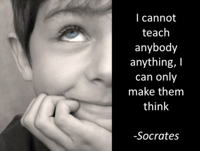 I cannot teach anybody anything, I can only make them think - Socrates