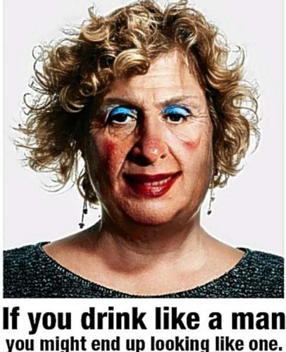 person with wrinkled, coarse blotchy skin, a reddened rhinophyma nose, and garish blue eye shadow. Capped If you drink like a man, you might end up looking like one