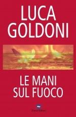 Le mani sul fuoco di Luca Goldoni - Zonza Editori