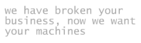We have broken your business, now we want your machines