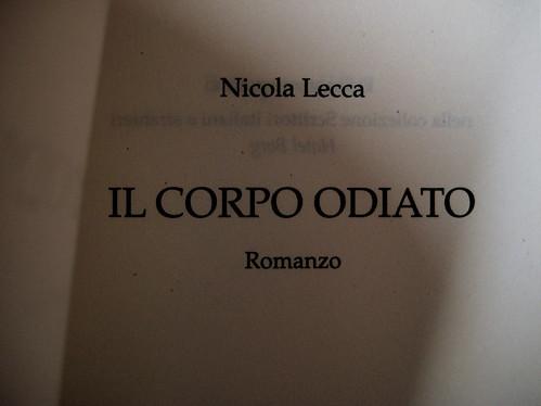 Nicola Lecca, Il corpo odiato, Scrittori italiani e stranieri / Mondadori, 2009. Giacomo Gallo / Nadia Morselli, ph. Allan Jenkins: cop., (part.) 9