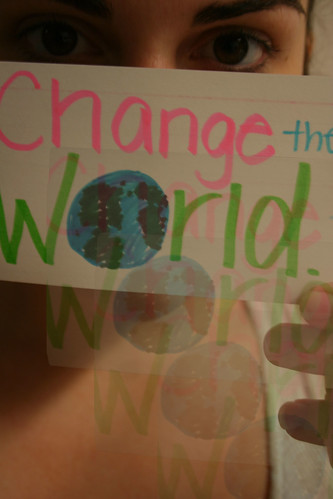 """""""Don't wait for the world to change. Fix it."""