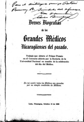 Brief Biographies of Nicaraguan physicians of the past, by Dr. Carlos Berrios Delgadillo. 1950, Leon, Nicaragua